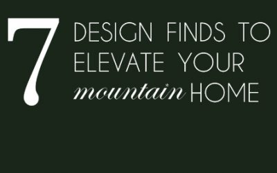 7 Design Finds to Elevate Your Mountain Home